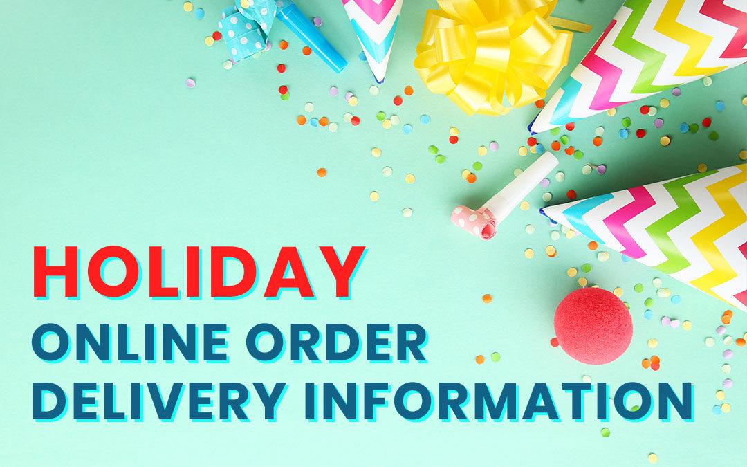 Holiday Online Order Delivery Information